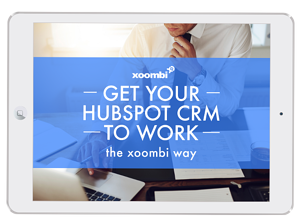 Get your Hubspot CRM to work by xoombi inbound marketing www.xoombi.com